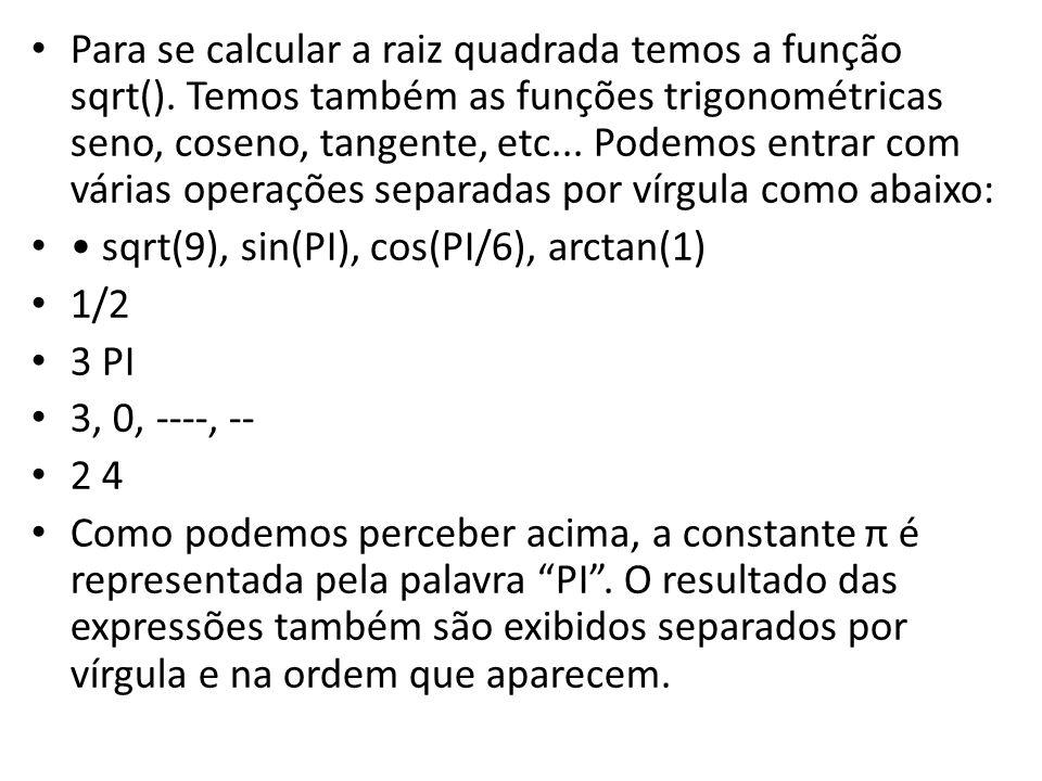 Para se calcular a raiz quadrada temos a função sqrt()