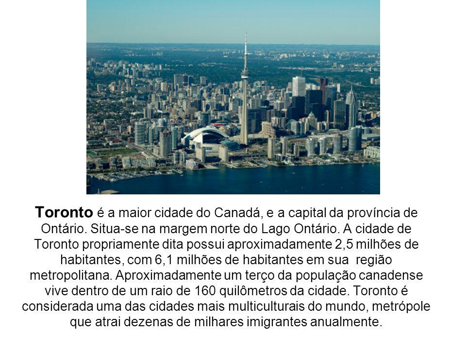 Toronto é a maior cidade do Canadá, e a capital da província de Ontário.