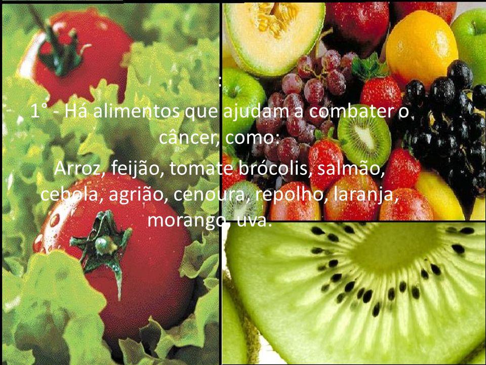 1° - Há alimentos que ajudam a combater o câncer, como: