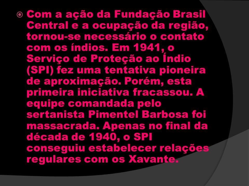 Com a ação da Fundação Brasil Central e a ocupação da região, tornou-se necessário o contato com os índios.