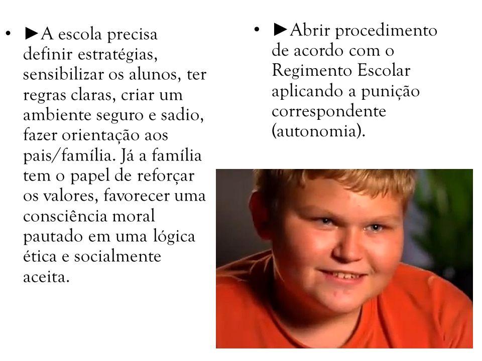 ►Abrir procedimento de acordo com o Regimento Escolar aplicando a punição correspondente (autonomia).