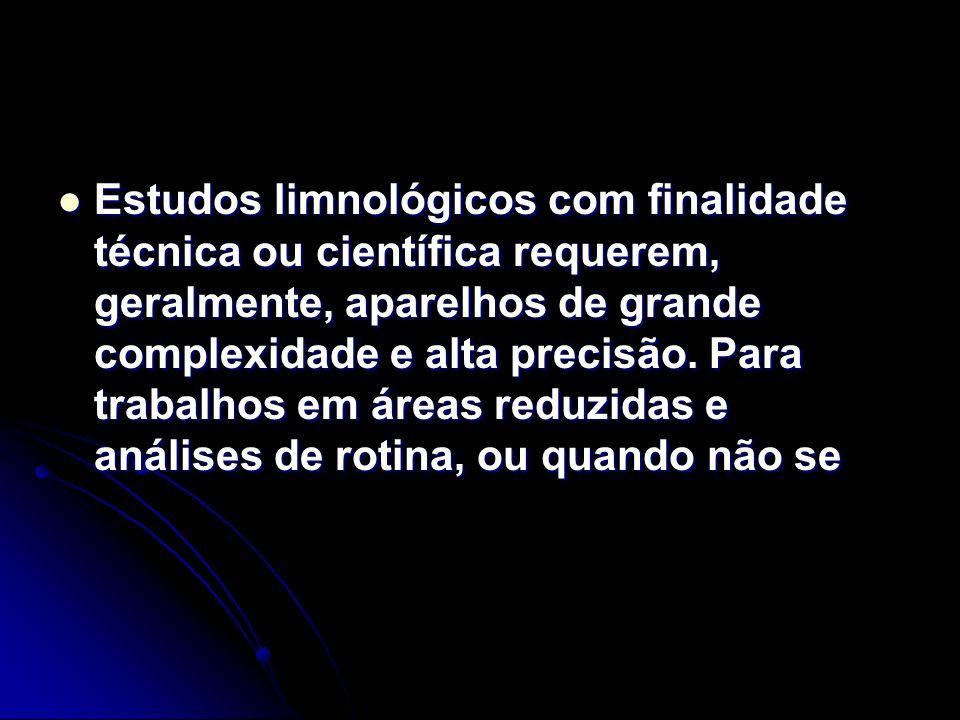 Estudos limnológicos com finalidade técnica ou científica requerem, geralmente, aparelhos de grande complexidade e alta precisão.