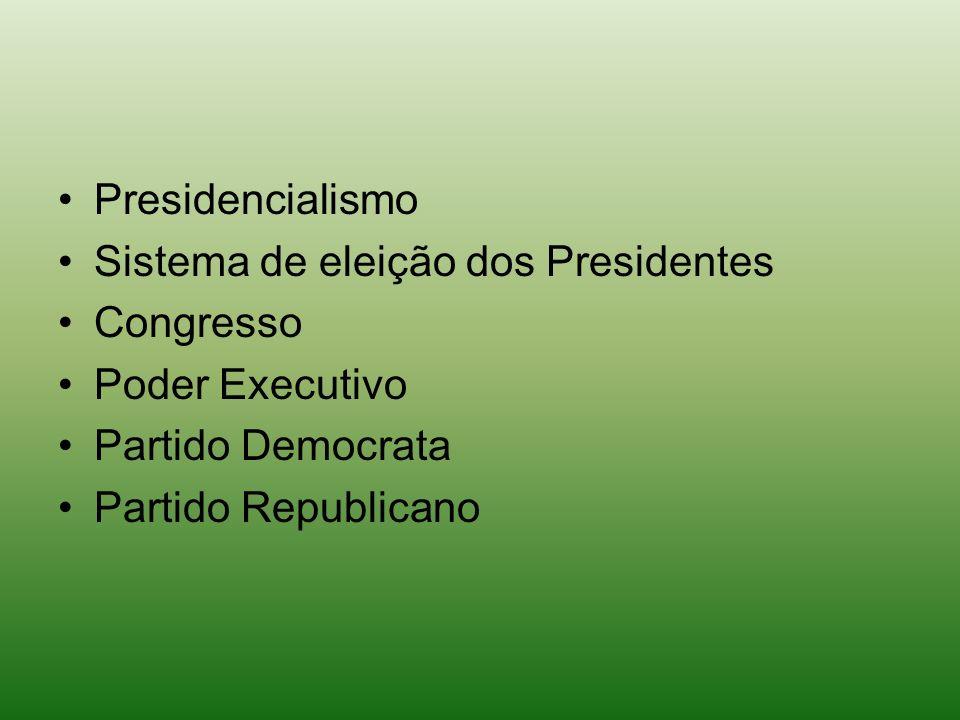 Presidencialismo Sistema de eleição dos Presidentes. Congresso. Poder Executivo. Partido Democrata.