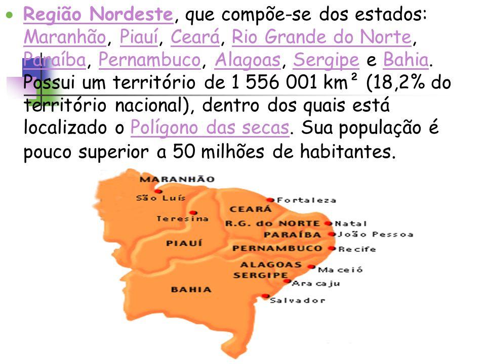Região Nordeste, que compõe-se dos estados: Maranhão, Piauí, Ceará, Rio Grande do Norte, Paraíba, Pernambuco, Alagoas, Sergipe e Bahia.