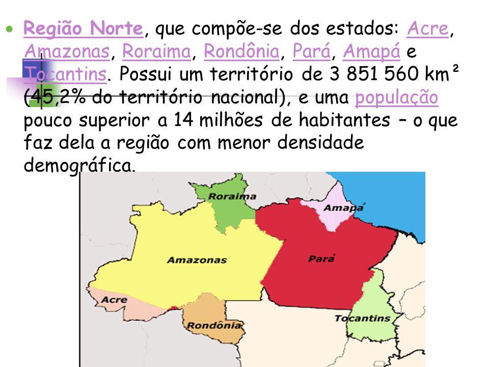 Região Norte, que compõe-se dos estados: Acre, Amazonas, Roraima, Rondônia, Pará, Amapá e Tocantins.