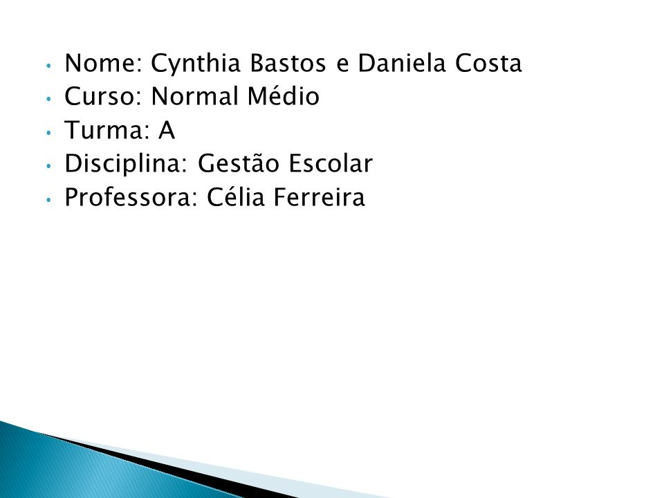 Nome: Cynthia Bastos e Daniela Costa
