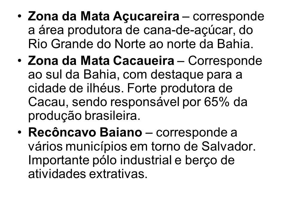 Zona da Mata Açucareira – corresponde a área produtora de cana-de-açúcar, do Rio Grande do Norte ao norte da Bahia.