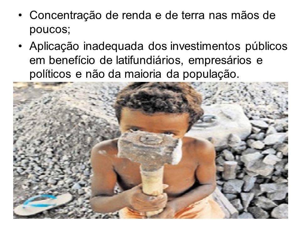 Concentração de renda e de terra nas mãos de poucos;