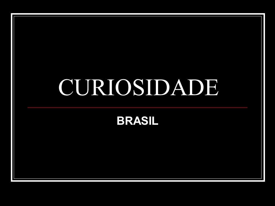 CURIOSIDADE BRASIL