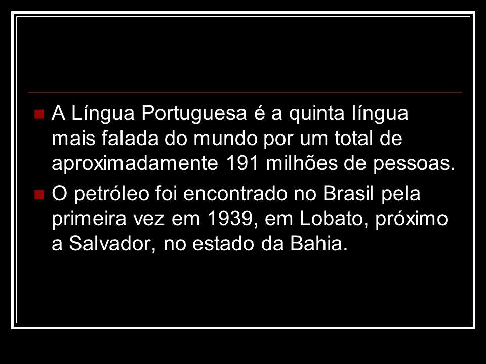 A Língua Portuguesa é a quinta língua mais falada do mundo por um total de aproximadamente 191 milhões de pessoas.