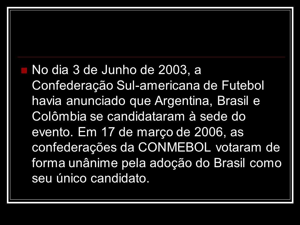 No dia 3 de Junho de 2003, a Confederação Sul-americana de Futebol havia anunciado que Argentina, Brasil e Colômbia se candidataram à sede do evento.