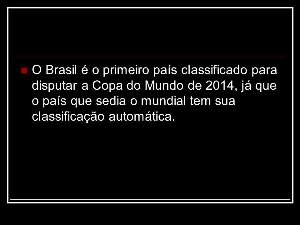 O Brasil é o primeiro país classificado para disputar a Copa do Mundo de 2014, já que o país que sedia o mundial tem sua classificação automática.