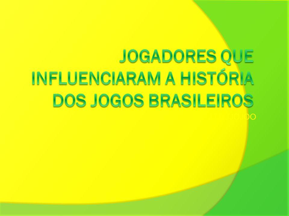 Jogadores que influenciaram a história dos jogos brasileiros