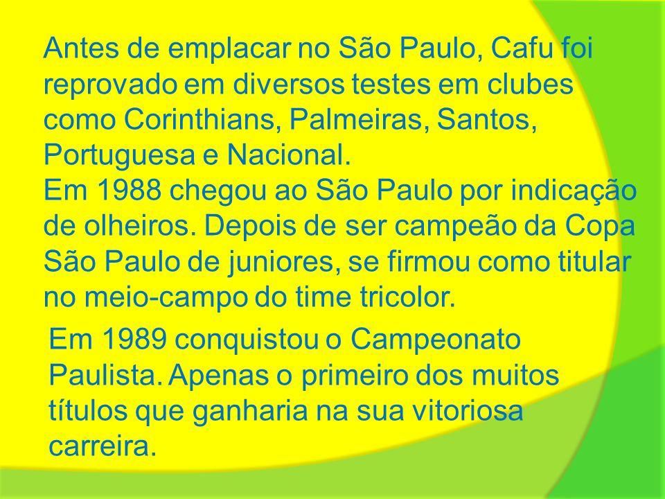 Antes de emplacar no São Paulo, Cafu foi reprovado em diversos testes em clubes como Corinthians, Palmeiras, Santos, Portuguesa e Nacional.
