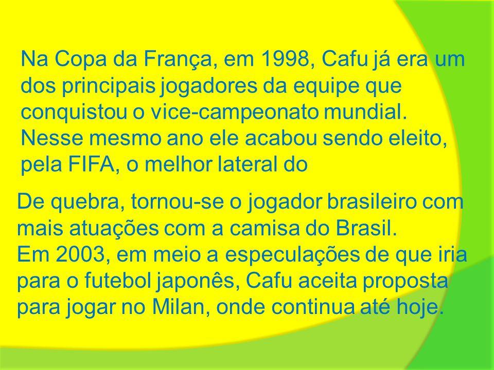 Na Copa da França, em 1998, Cafu já era um dos principais jogadores da equipe que conquistou o vice-campeonato mundial.