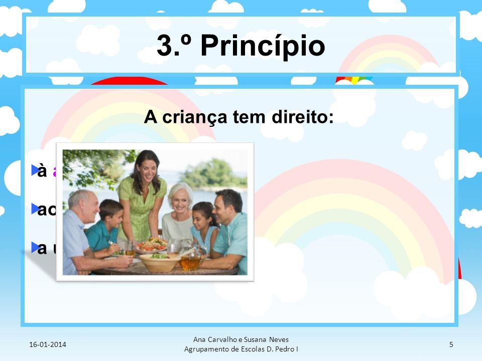 3.º Princípio A criança tem direito: à alimentação ao lazer a uma casa
