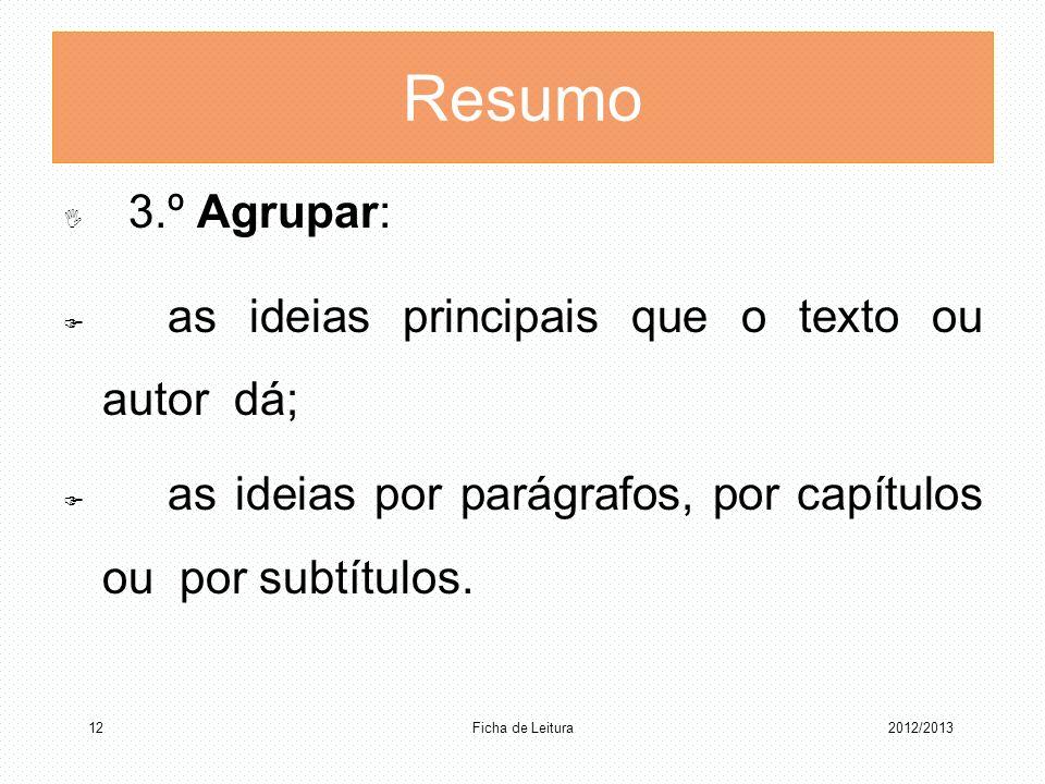 Resumo 3.º Agrupar: as ideias principais que o texto ou autor dá;