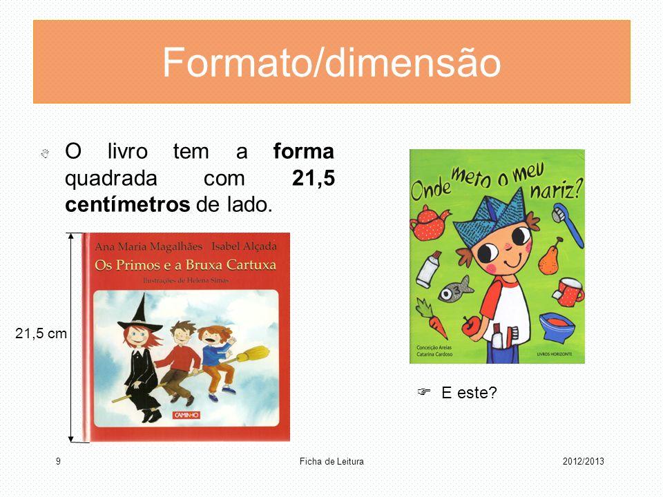 Formato/dimensão O livro tem a forma quadrada com 21,5 centímetros de lado. 21,5 cm.