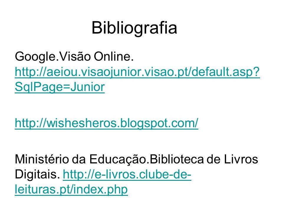 Bibliografia Google.Visão Online. http://aeiou.visaojunior.visao.pt/default.asp SqlPage=Junior. http://wishesheros.blogspot.com/