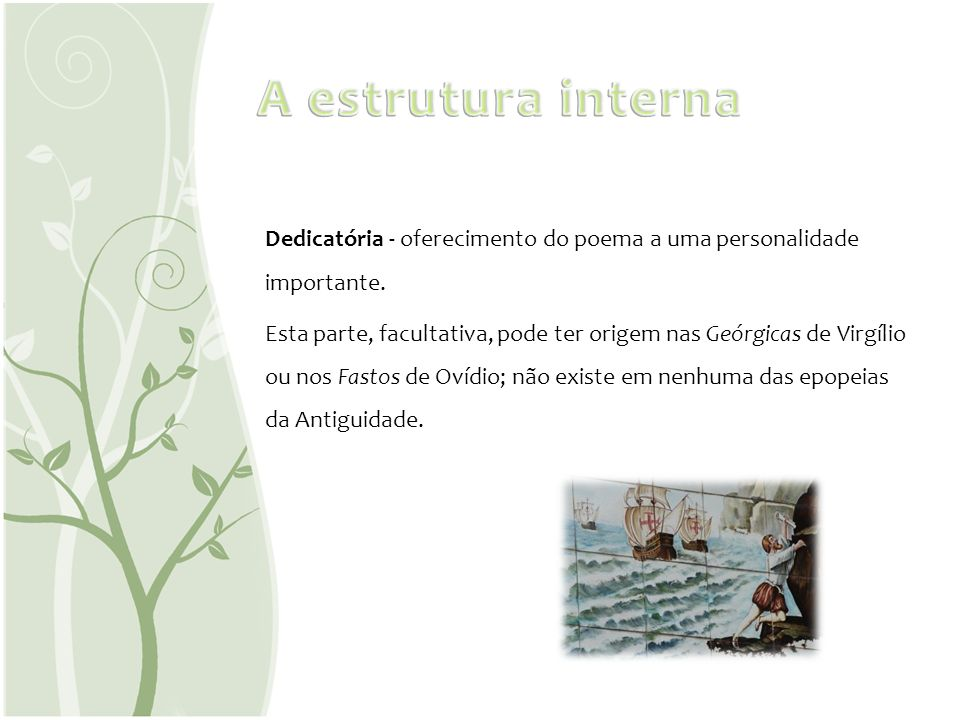 A estrutura internaDedicatória - oferecimento do poema a uma personalidade importante.