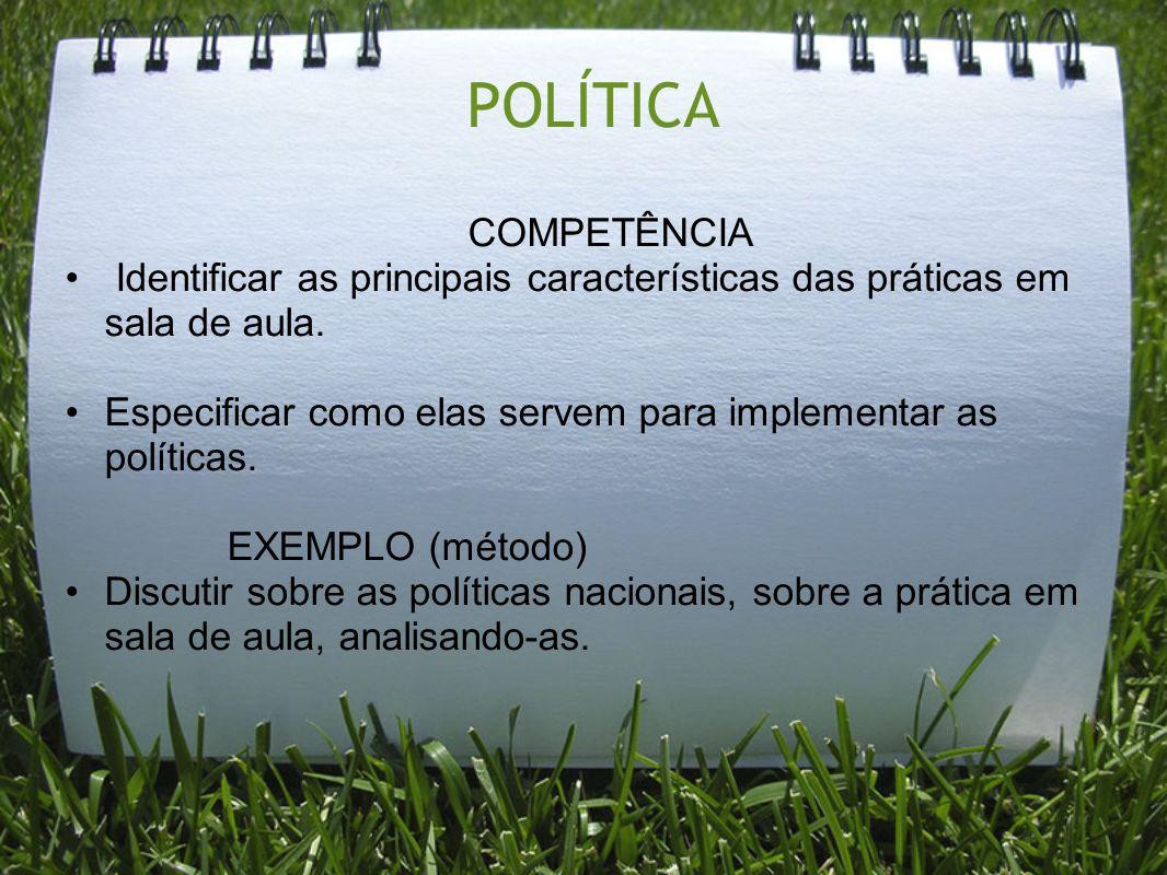 POLÍTICA COMPETÊNCIA. Identificar as principais características das práticas em sala de aula.