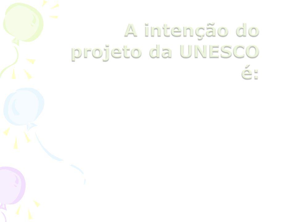 A intenção do projeto da UNESCO é: