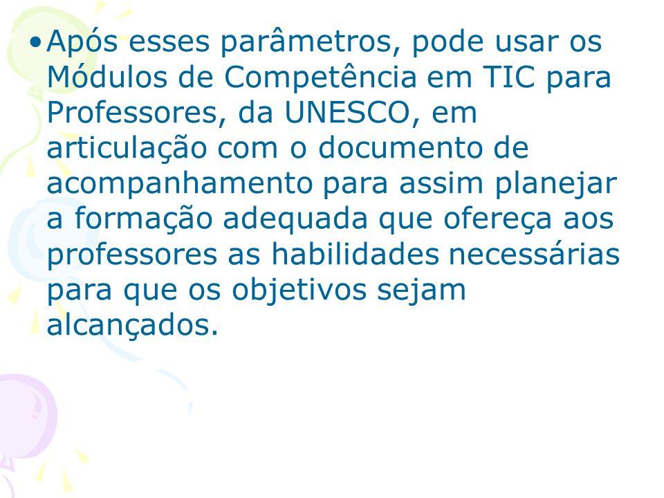 Após esses parâmetros, pode usar os Módulos de Competência em TIC para Professores, da UNESCO, em articulação com o documento de acompanhamento para assim planejar a formação adequada que ofereça aos professores as habilidades necessárias para que os objetivos sejam alcançados.