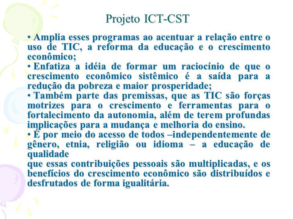 Projeto ICT-CST Amplia esses programas ao acentuar a relação entre o uso de TIC, a reforma da educação e o crescimento econômico;