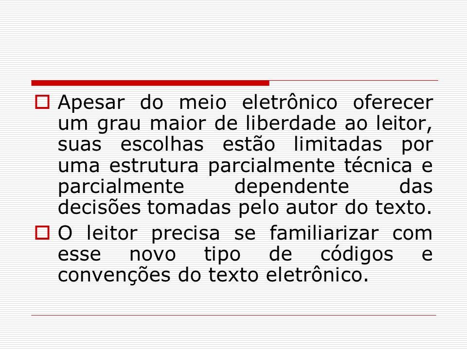 Apesar do meio eletrônico oferecer um grau maior de liberdade ao leitor, suas escolhas estão limitadas por uma estrutura parcialmente técnica e parcialmente dependente das decisões tomadas pelo autor do texto.