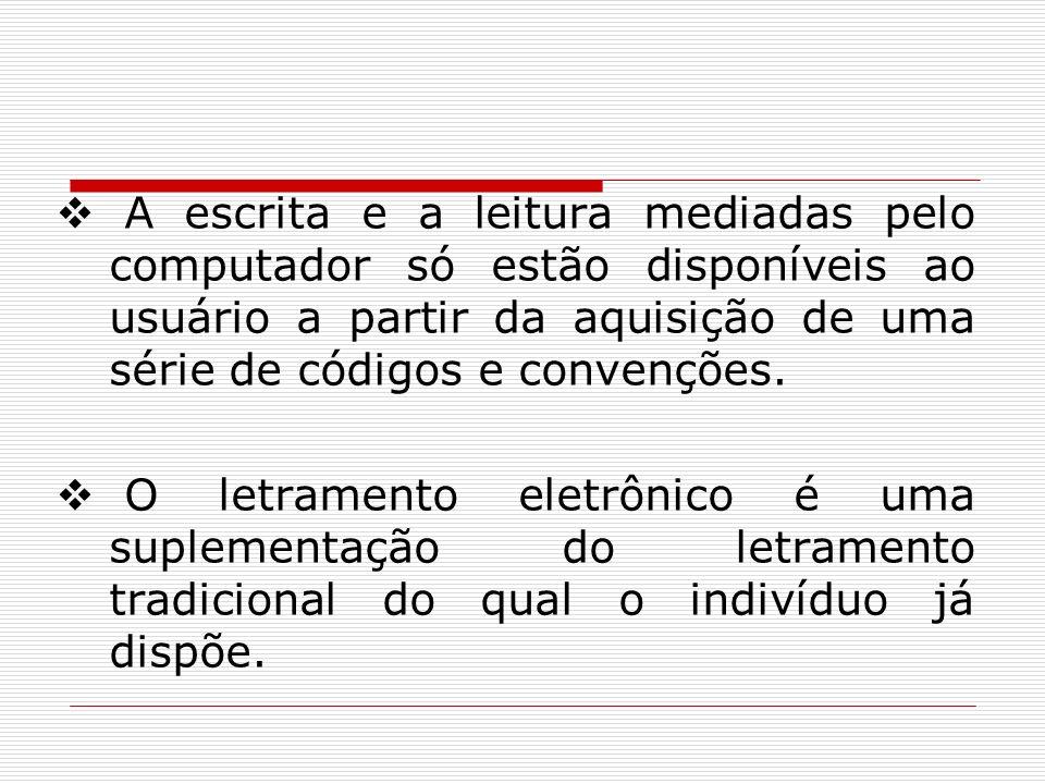 A escrita e a leitura mediadas pelo computador só estão disponíveis ao usuário a partir da aquisição de uma série de códigos e convenções.