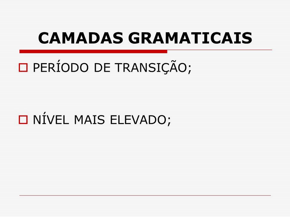 CAMADAS GRAMATICAIS PERÍODO DE TRANSIÇÃO; NÍVEL MAIS ELEVADO;