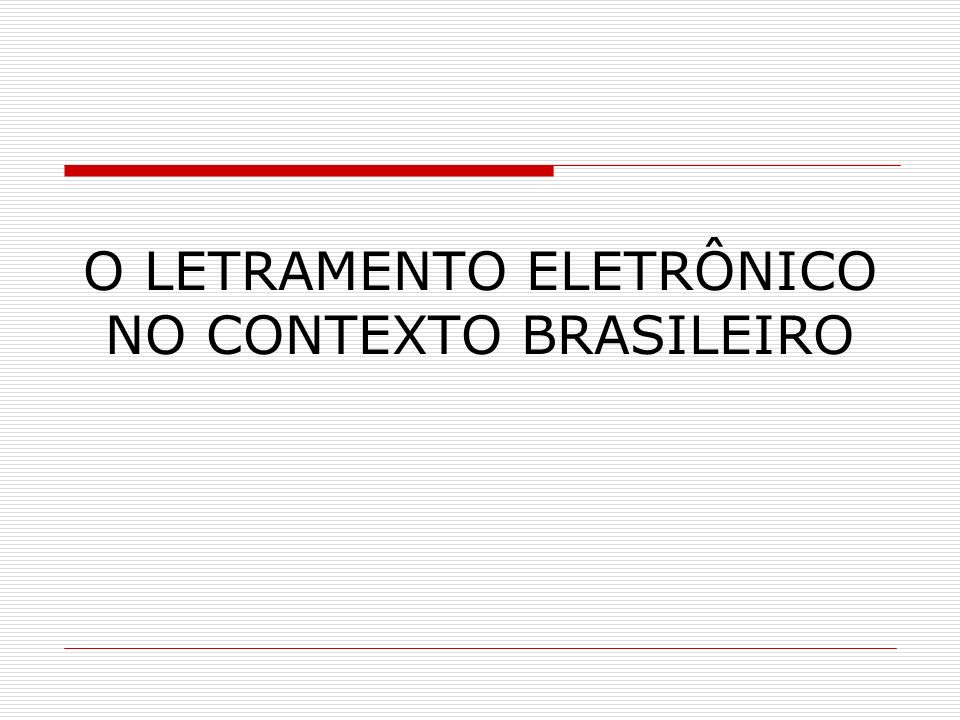O LETRAMENTO ELETRÔNICO NO CONTEXTO BRASILEIRO