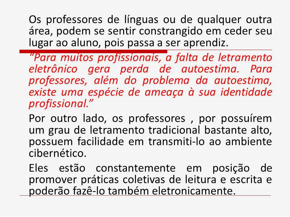 Os professores de línguas ou de qualquer outra área, podem se sentir constrangido em ceder seu lugar ao aluno, pois passa a ser aprendiz.