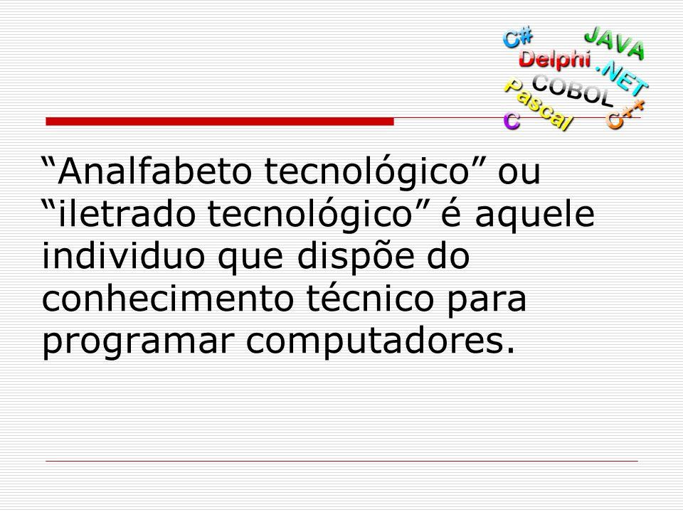 Analfabeto tecnológico ou iletrado tecnológico é aquele individuo que dispõe do conhecimento técnico para programar computadores.