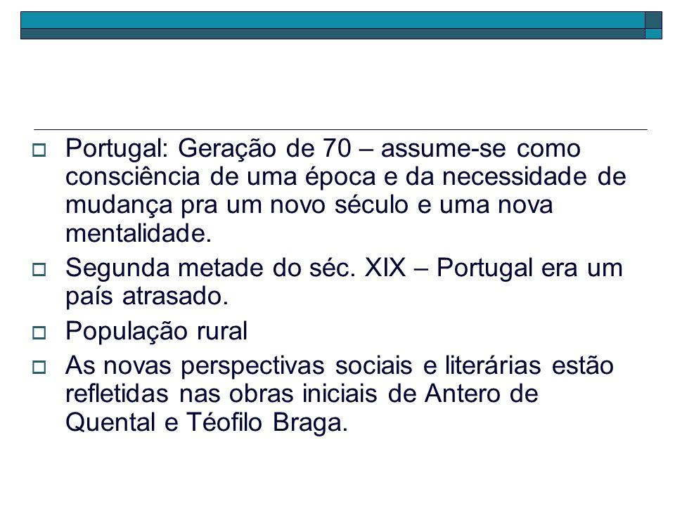 Portugal: Geração de 70 – assume-se como consciência de uma época e da necessidade de mudança pra um novo século e uma nova mentalidade.
