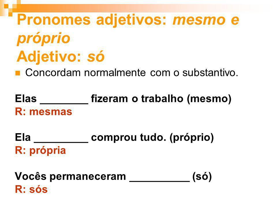 Pronomes adjetivos: mesmo e próprio Adjetivo: só