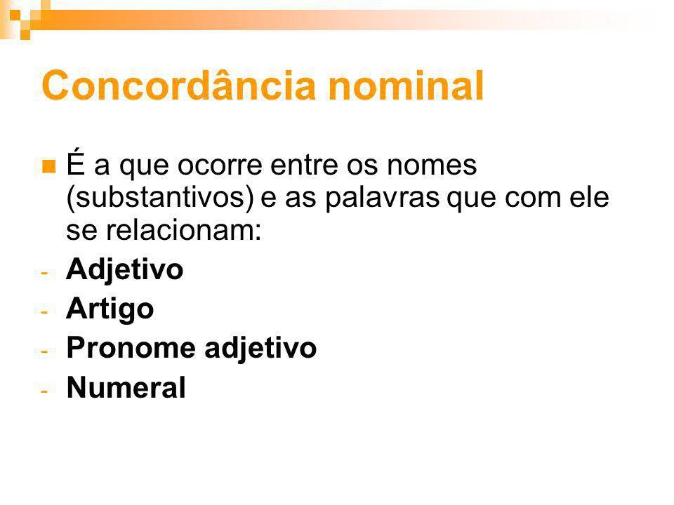 Concordância nominal É a que ocorre entre os nomes (substantivos) e as palavras que com ele se relacionam: