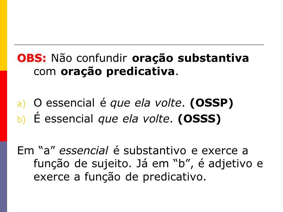 OBS: Não confundir oração substantiva com oração predicativa.