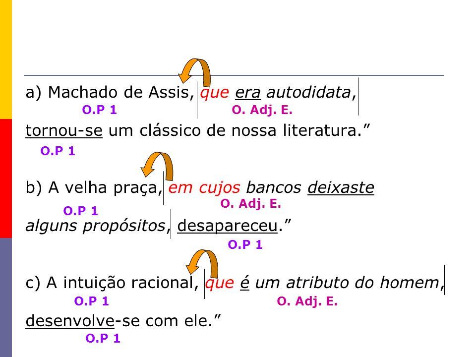 a) Machado de Assis, que era autodidata,