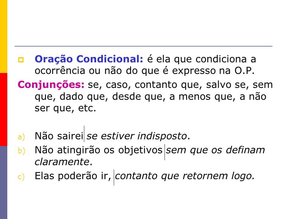 Oração Condicional: é ela que condiciona a ocorrência ou não do que é expresso na O.P.