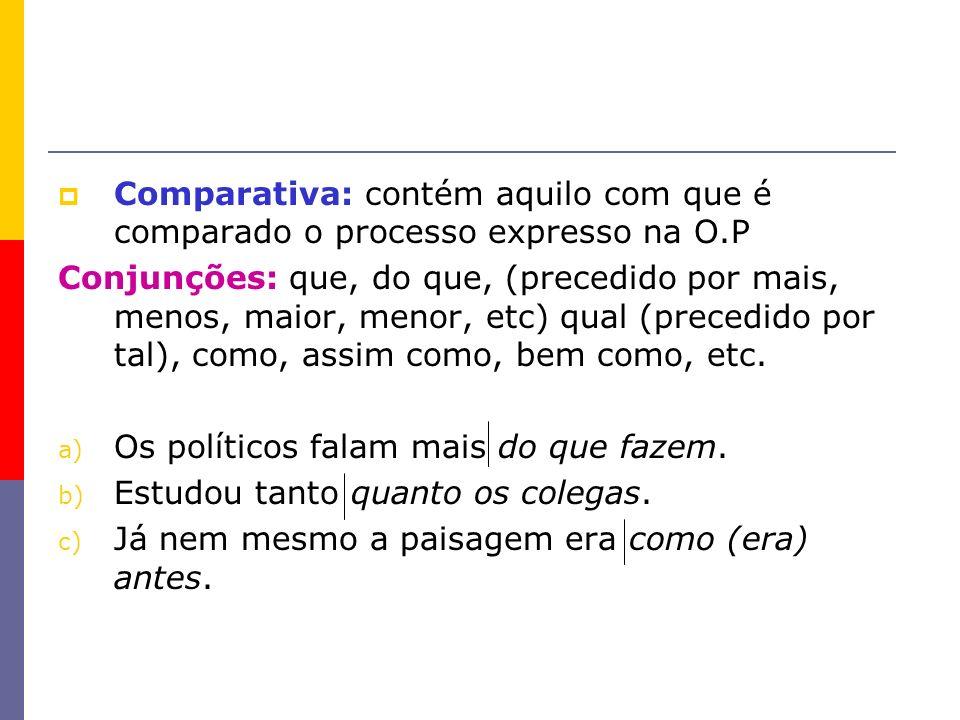 Comparativa: contém aquilo com que é comparado o processo expresso na O.P