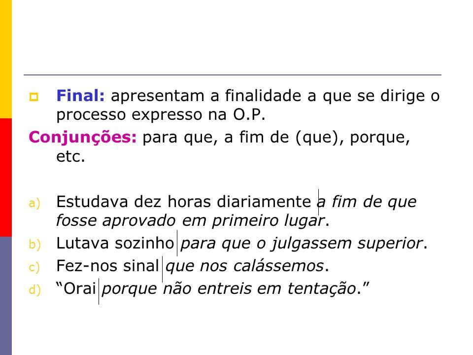 Final: apresentam a finalidade a que se dirige o processo expresso na O.P.