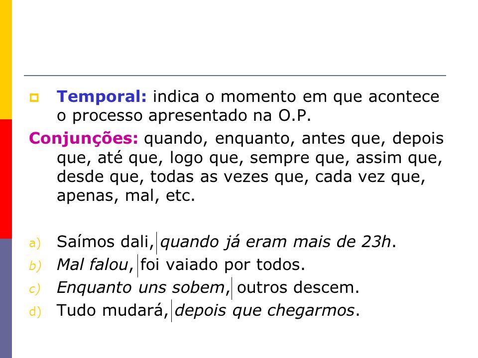 Temporal: indica o momento em que acontece o processo apresentado na O