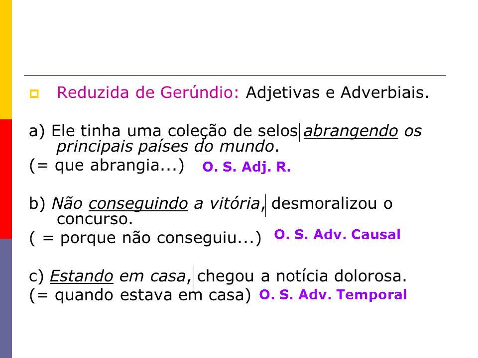 Reduzida de Gerúndio: Adjetivas e Adverbiais.