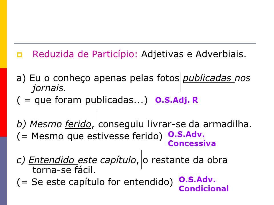 Reduzida de Particípio: Adjetivas e Adverbiais.