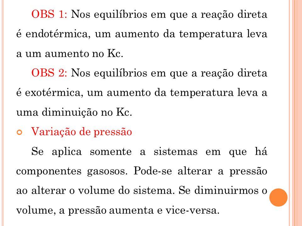 OBS 1: Nos equilíbrios em que a reação direta é endotérmica, um aumento da temperatura leva a um aumento no Kc.