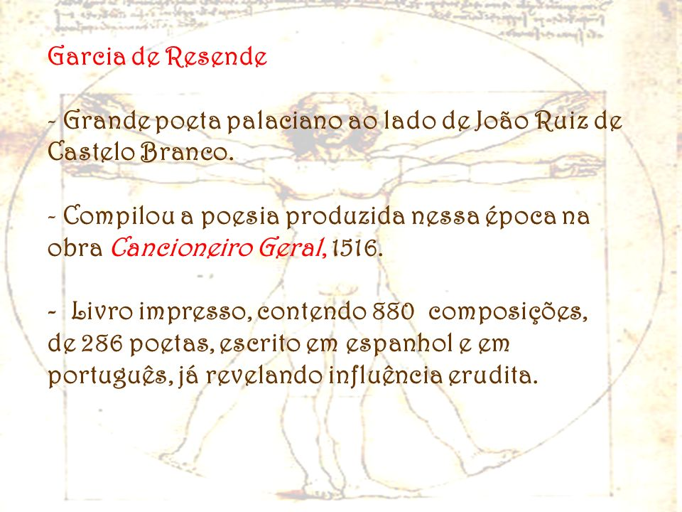 Garcia de Resende Grande poeta palaciano ao lado de João Ruiz de Castelo Branco.