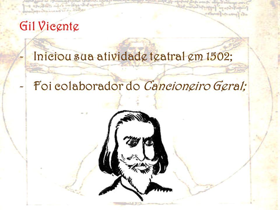 Gil Vicente Iniciou sua atividade teatral em 1502; Foi colaborador do Cancioneiro Geral;