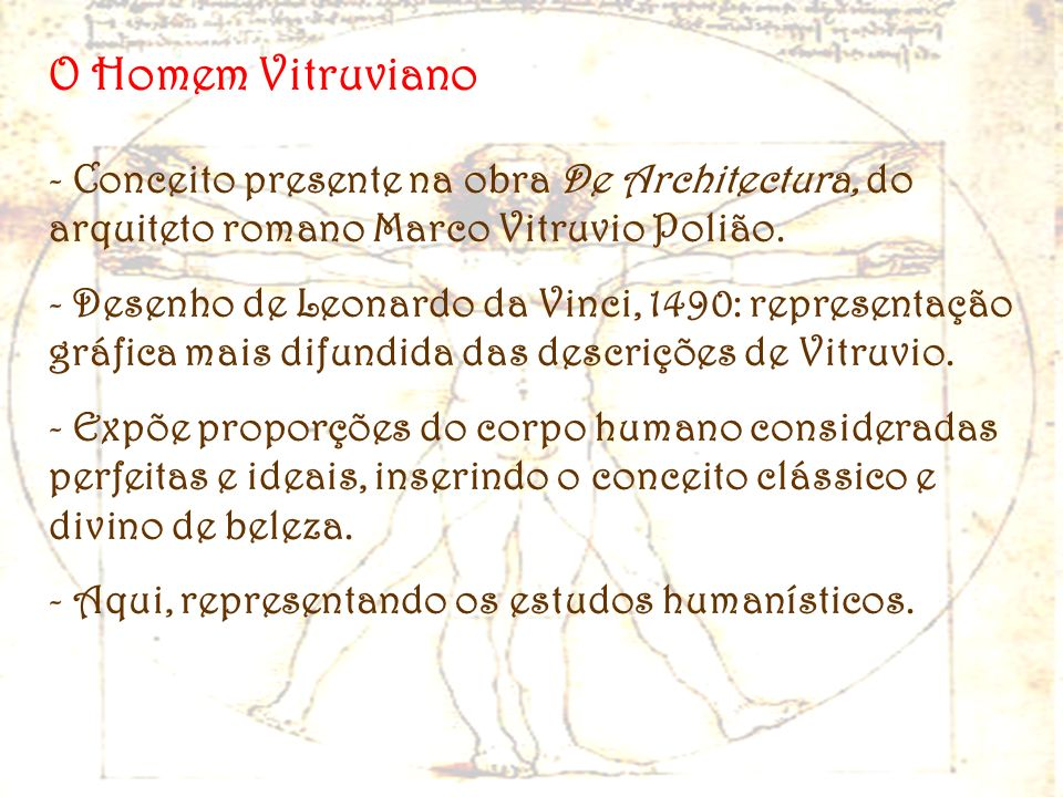 O Homem VitruvianoConceito presente na obra De Architectura, do arquiteto romano Marco Vitruvio Polião.