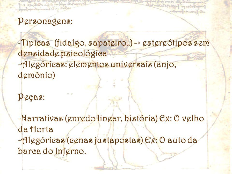 Personagens: Típicas (fidalgo, sapateiro..) -> estereótipos sem densidade psicológica. Alegóricas: elementos universais (anjo, demônio)